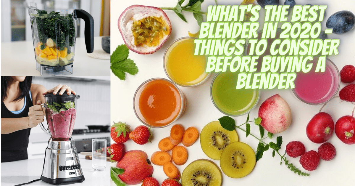 What's the best blender in 2020 – Things to consider before buying a blender