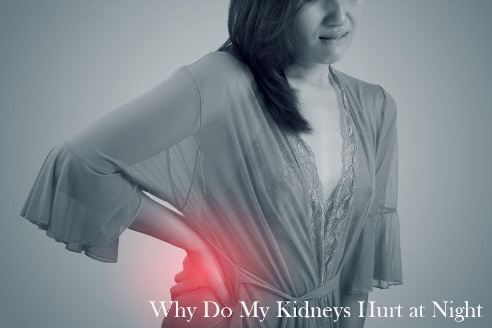 8 Tweaks of Why Do My Kidneys Hurt at Night?